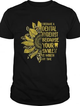 I became a dental hygienist because your smile is worth my time sunflower leopard shirt