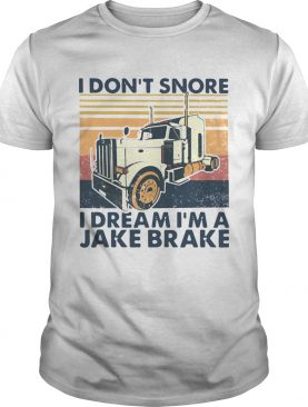I dont snore I dream Im a Jake brake shirt
