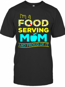 I'M A Food Serving Mom And Proud Of It T-Shirt