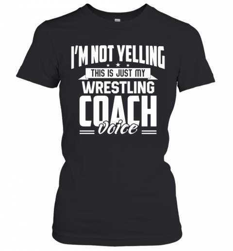 I'M Not Yelling This Is Just My Wrestling Coach Voice Stars T-Shirt Classic Women's T-shirt