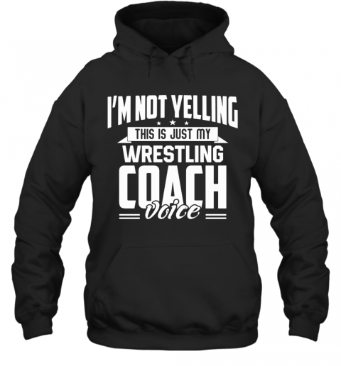 I'M Not Yelling This Is Just My Wrestling Coach Voice Stars T-Shirt Unisex Hoodie