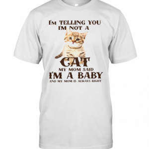 I'M Telling You I'M Not A Cat I'M A Baby And My Mom Is Always Right T-Shirt Classic Men's T-shirt