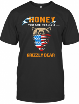 Independence Day Mask Honey You Are Really A Grizzly Bear T-Shirt