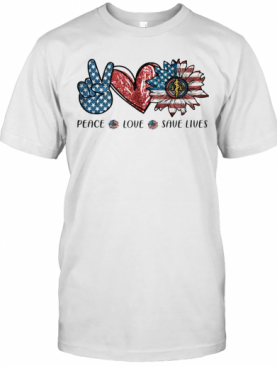 Independence Day Peace Love Save Lives T-Shirt