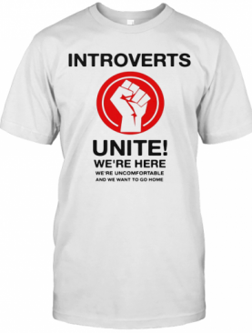 Introverts Unite We'Re Here We'Re Uncomfortable And We Want To Go Home Black Lives Matter T-Shirt