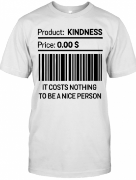 It Costs Nothing To Be A Nice Person T-Shirt