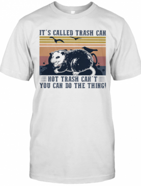 It'S Called Trash Can Not Trash Can'T You Can Do The Thing Vintage Retro T-Shirt