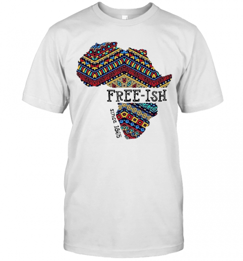 June 19Th Juneteenth Independence Day Free Ish Since 1865 T-Shirt Classic Men's T-shirt