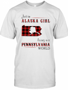 Just A Alaska Girl Living In A Pennsylvania World T-Shirt