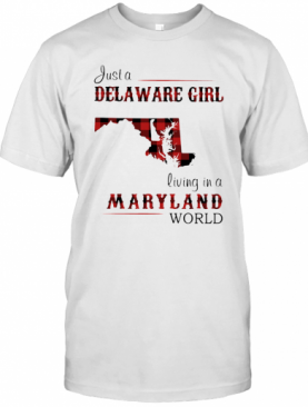 Just A Delaware Girl Living In A Maryland World Map T-Shirt