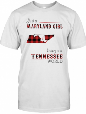 Just A Maryland Girl Living In A Tennessee World T-Shirt