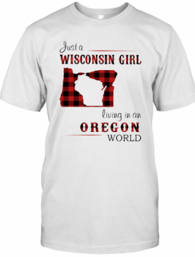 Just A Wisconsin Girl Living In A Oregon World Map T-Shirt