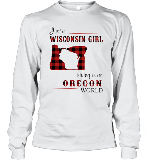 Just A Wisconsin Girl Living In A Oregon World Map T-Shirt Long Sleeved T-shirt