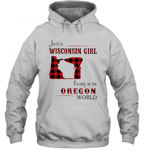 Just A Wisconsin Girl Living In A Oregon World Map T-Shirt Unisex Hoodie