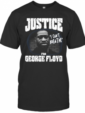 Justice For George Floyd Shirt I Can'T Breathe T-Shirt