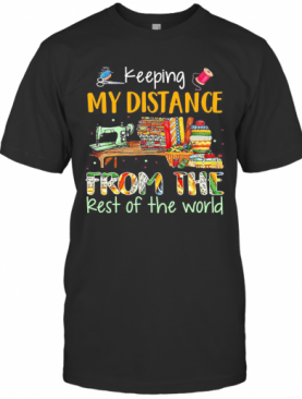 Keeping My Distance From The Rest Of The World Sewing Machine Fabric Color T-Shirt