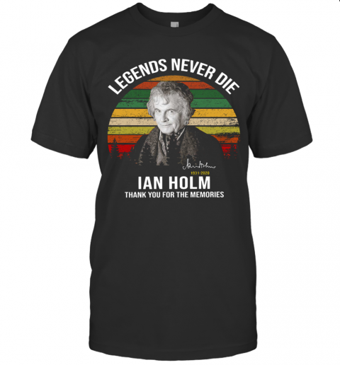 Legends Never Die Ian Holm 1931 2020 Thank You For The Memories Signature T Shirt Classic Mens T shirt