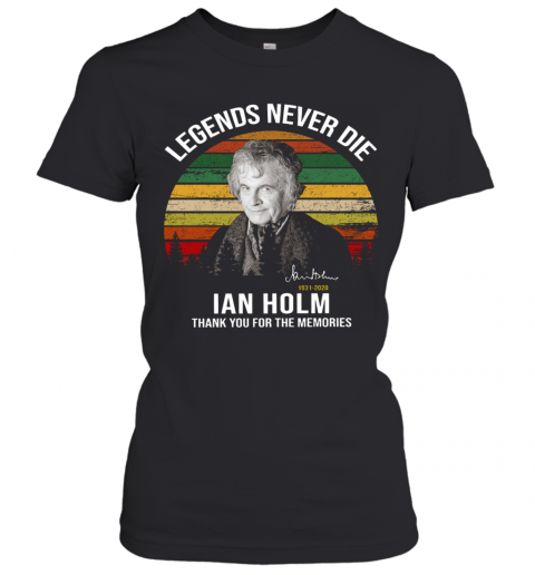 Legends Never Die Ian Holm 1931 2020 Thank You For The Memories Signature T-Shirt Classic Women's T-shirt