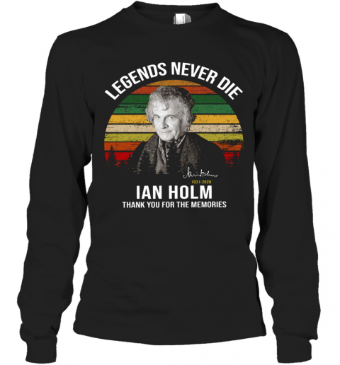 Legends Never Die Ian Holm 1931 2020 Thank You For The Memories Signature T-Shirt Long Sleeved T-shirt