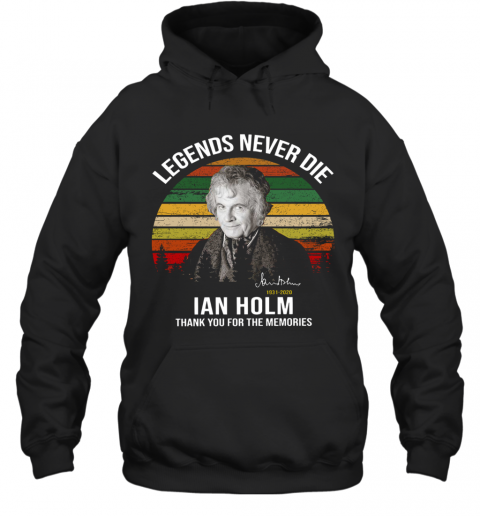 Legends Never Die Ian Holm 1931 2020 Thank You For The Memories Signature T-Shirt Unisex Hoodie