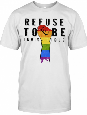Lgbt Refuse To Be Invisible Fist T-Shirt