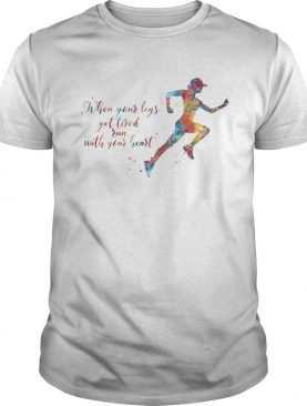 Lgbt when your legs get tired run with your heart shirt