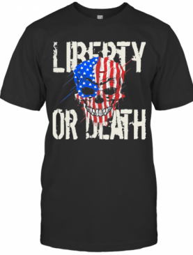 Liberty Or Death Skull American Flag Veteran Independence Day T-Shirt