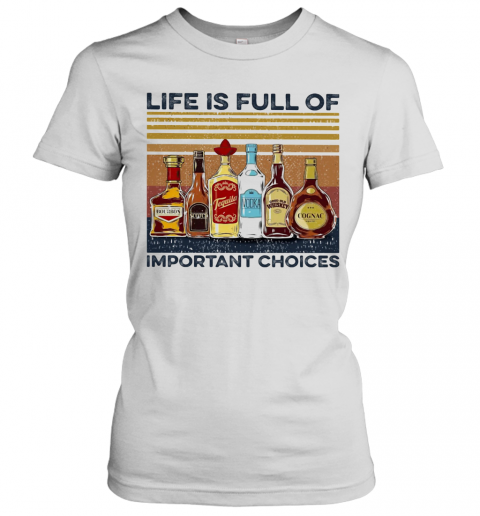 Life Is Full Of Important Choices Wine Vintage T-Shirt Classic Women's T-shirt