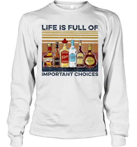 Life Is Full Of Important Choices Wine Vintage T-Shirt Long Sleeved T-shirt