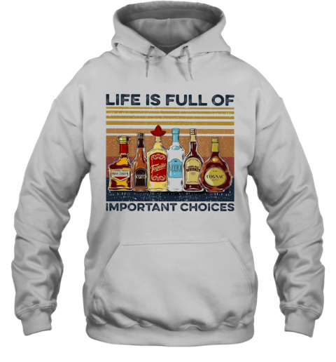 Life Is Full Of Important Choices Wine Vintage T-Shirt Unisex Hoodie