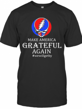 Make America Grateful Again We Will Get By T-Shirt
