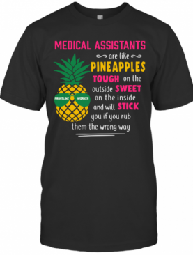 Medical Assistants Are Like Pineapples Tough On The Outside T-Shirt