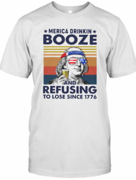 Merica Drinkin Booze And Refusing To Lose Since 1776 Vintage T-Shirt