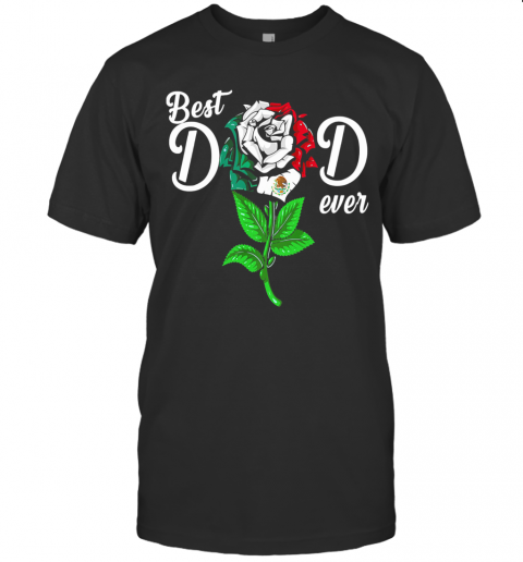 Mexican Flag Best Dad Ever Rose T Shirt Classic Mens T shirt