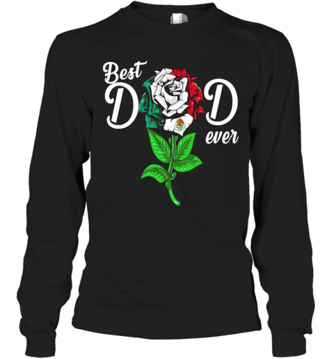 Mexican Flag Best Dad Ever Rose T-Shirt Long Sleeved T-shirt
