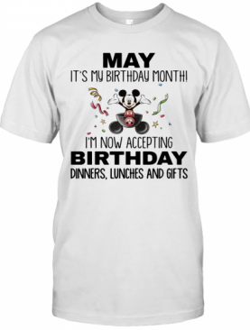 Mickey Mouse May It'S My Birthday Month I'M Now Accepting Birthday Dinners Lunches And Gifts T-Shirt