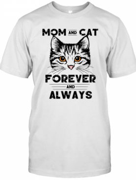 Mom And Cat Forever And Always T-Shirt
