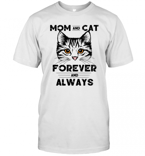 Mom And Cat Forever And Always T Shirt Classic Mens T shirt