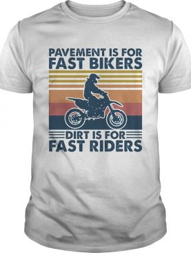 Motocross pavement is for fast bikers dirt is for fast riders vintage retro shirt