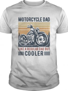 Motorcycle dad like a regular dad but cooler vintage retro shirt