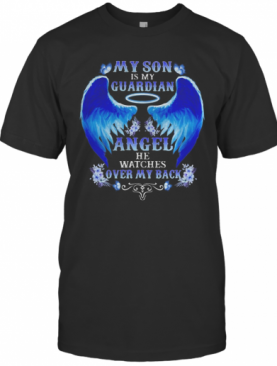 My Son Is My Guardian Angel He Watches Over My Back T-Shirt