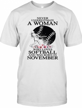 Never Underestimate A Woman Who Loves Softball And Was Born In November Flowers T-Shirt
