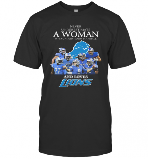 Never Underestimate A Woman Who Understands Football And Loves Detroit Lions T Shirt Classic Mens T shirt