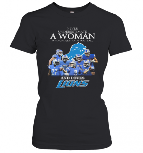 Never Underestimate A Woman Who Understands Football And Loves Detroit Lions T-Shirt Classic Women's T-shirt