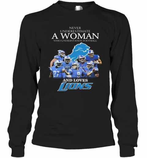 Never Underestimate A Woman Who Understands Football And Loves Detroit Lions T-Shirt Long Sleeved T-shirt