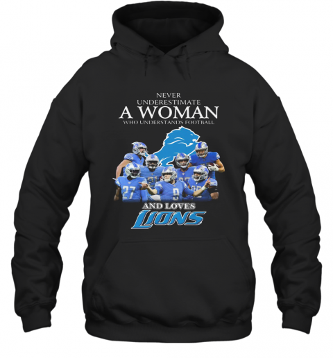 Never Underestimate A Woman Who Understands Football And Loves Detroit Lions T-Shirt Unisex Hoodie