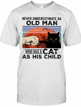 Never Underestimate An Old Man Who Has A Cat As His Child Vintage T-Shirt
