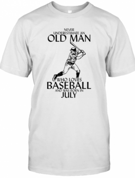 Never Underestimate An Old Man Who Loves Baseball And Was Born In July T-Shirt