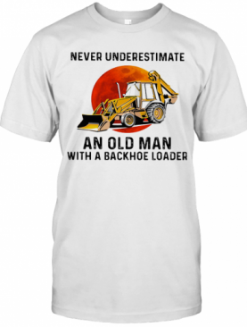 Never Underestimate An Old Woman With A Backhoe Loader Sunset T-Shirt