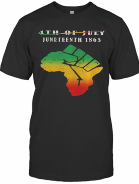 Not 4Th Of July Juneteenth 1865 Americas Map Fist T-Shirt
